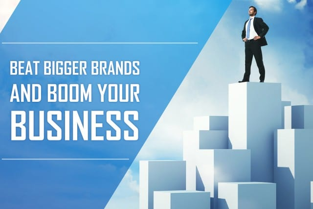 Beat Bigger Brands and Boom your Business