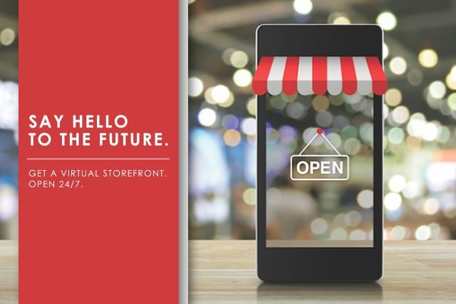 Say Hello to the Future. Get a Virtual Storefront. Open 24/7.